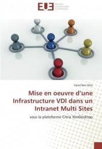 Mise en oeuvre d'une Infrastructure VDI dans un Intranet Multi Sites: Sous la plateforme Citrix XenDesktop