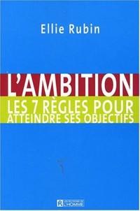 L'ambition : Les 7 règles pour atteindre ses objectifs