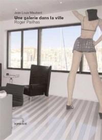Une galerie dans la ville : Roger Pailhas