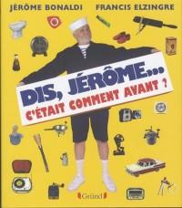 Dis, Jérôme... c'était comment avant ?