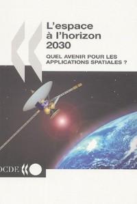 L'espace à l'horizon 2030 : Quel avenir pour les applications spatiales ?