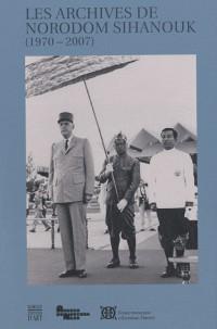 Les archives de norodom sihanouk (1970-2007)