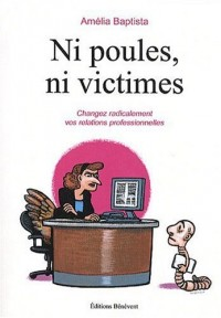 Ni poules ni victimes changez radicalement vos relations profess