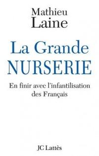 La grande nurserie : En finir avec l'infantilisation des français