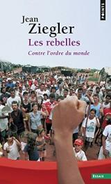 Les rebelles ; contre l'ordre du monde [Poche]