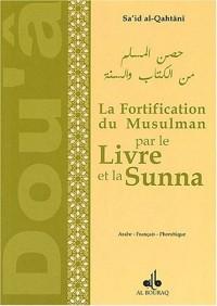 Fortification du musulman par le Livre et la Sunna : Edition trilingue français-phonétique-arabe