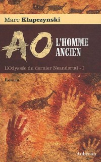 L'Odyssée du dernier Néandertal, tome 1 : Ao, l'homme ancien