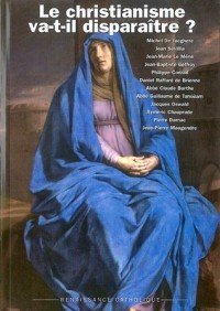 Le christianisme va-t-il disparaître ? : Actes de la Xe université d'été de renaissance catholique Montreuil-Bellay, juikllet 2001