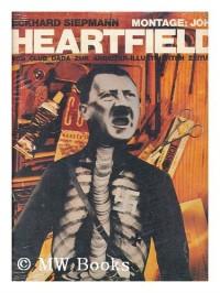 MONTAGE: JOHN HEARTFIELD: VOM CLUB DADA ZUR ARBEITER-ILLUSTRIERTEN ZEITUNG.