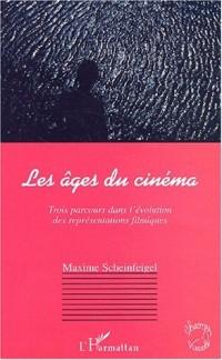 Les âges du cinéma. Trois parcours dans l'évolution des représentations filmiques