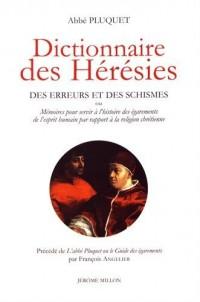 Dictionnaire des hérésies : Des erreurs et des schismes ou mémoires pour servir à l'histoire des égarements de l'esprit humain par rapport à la religion chrétienne