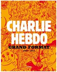Charlie Hebdo Grand Format 1992-2017