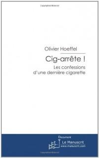 Cig-arrête !: Les confessions d'une dernière cigarette