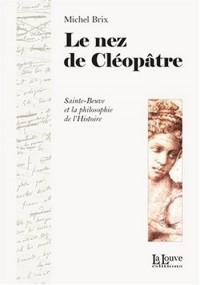 Le nez de Cléopâtre : Sainte-Beuve et la philosophie de l'Histoire