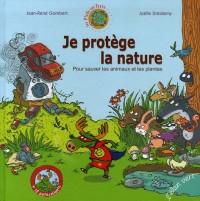 Je protège la nature : Pour sauver les plantes et les animaux