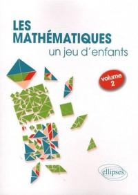 Mathematiques un Jeu d'Enfants Activites Ludiques pour S'Initier aux Mathematiques Volume 2