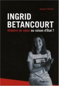 Ingrid Betancourt : Histoire de coeur ou raison d'Etat ?