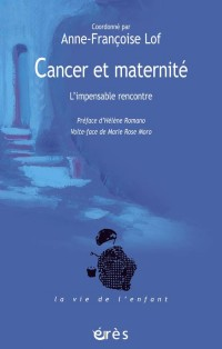 Cancer et Maternite. l'Impensable Rencontre
