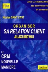 Organiser sa relation client aujourd'hui : Le CRM nouvelle manière