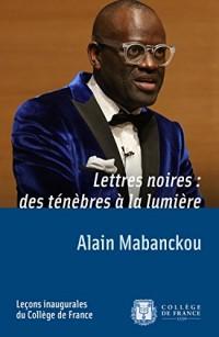 Lettres noires: des ténèbres à la lumière: Leçon inaugurale prononcée le jeudi 17 mars 2016