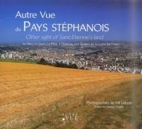 Autre vue du pays stéphanois : Le Gier, Le Jarez, Le Pilat, L'Ondaine, Les Gorges de la Loire, Le Forez, édition bilingue français-anglais