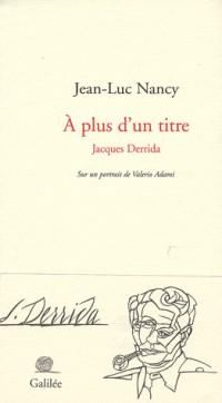 A plus d'un titre : Jacques Derrida