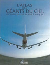 Atlas des géants du ciel : Les avions de ligne e 1920 à nos jours
