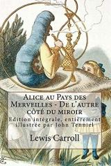 Alice au Pays des Merveilles - De l'autre côté du miroir: Edition intégrale, entièrement illustrée par John Tenniel