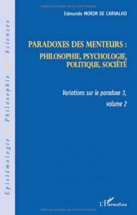 Paradoxes des menteurs : philosophie, psychologie, politique, société : Variations sur le paradoxe 3, volume 2