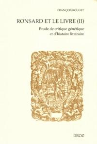 Ronsard et le Livre (II). Etude de Critique Genetique et d'Histoire Litteraire. Seconde Partie : les