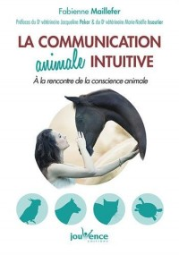 La communication animale intuitive : A la rencontre de la conscience animale