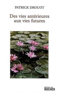 Des vies antérieures aux vies futures