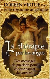 La thérapie par les anges - Des messages de guérison pour chaque aspect de votre vie