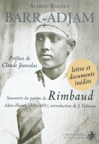 Barr-Adjam : Souvenirs du patron de Rimbaud, Aden-Harar 1880-1887