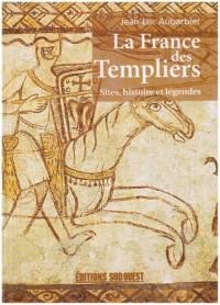 La France des Templiers : Sites, histoires et légendes