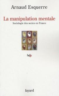 La manipulation mentale : Sociologie des sectes en France