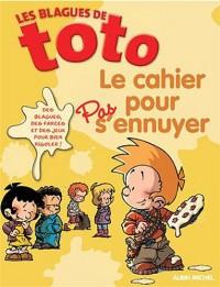 Les blagues de Toto : Le cahier pour pas s'ennuyer