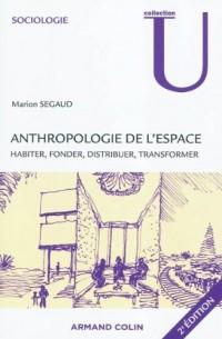 Anthropologie de l'espace: Habiter, fonder, distribuer, transformer