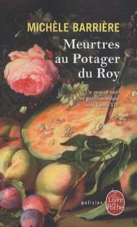 Meurtres au Potager du Roy : Roman noir et gastronomique à Versailles au XVIIe siècle.
